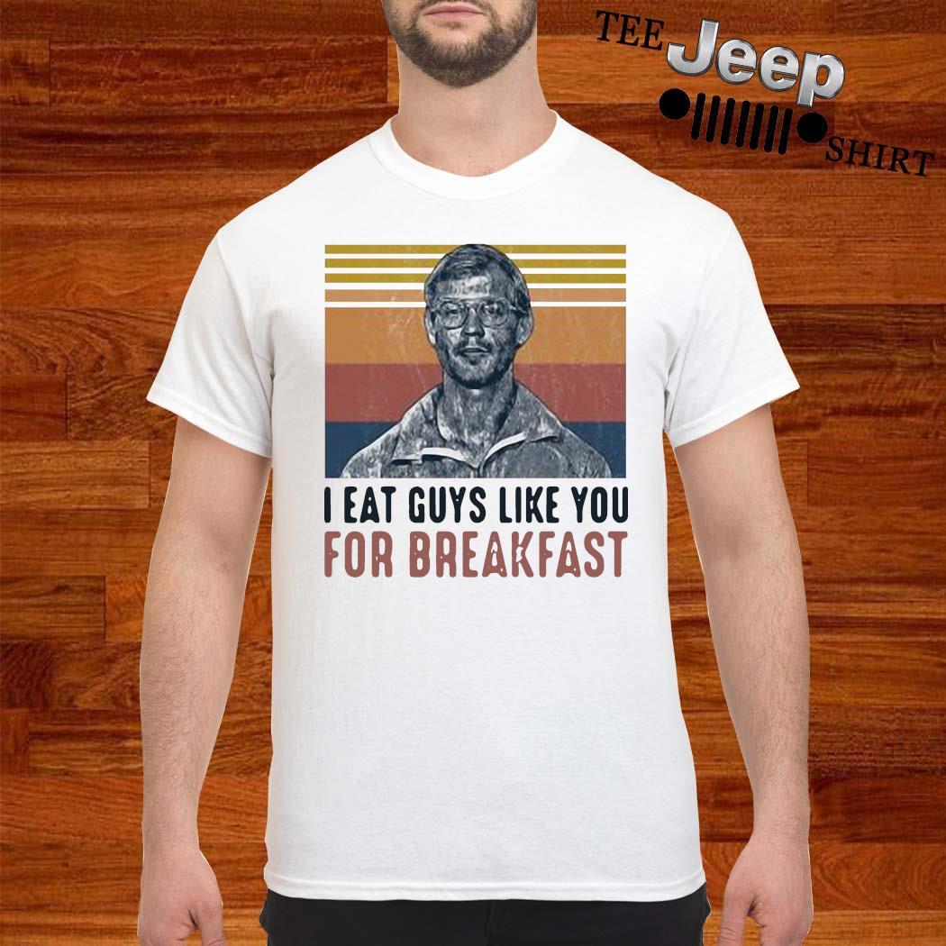 I Eat Guys Like You For Breakfast Jeffrey Dahmer Vintage Shirt