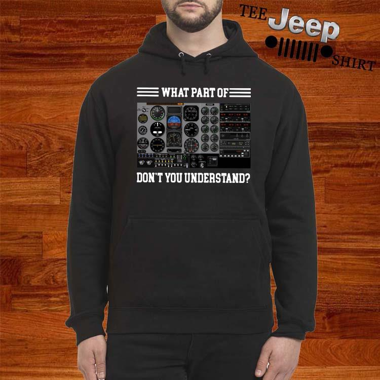 Airplane Control Panel What Part Of Don't You Understand Shirt hoodie