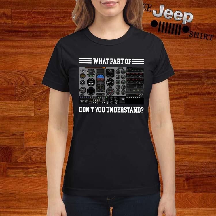 Airplane Control Panel What Part Of Don't You Understand Shirt ladies-shirt