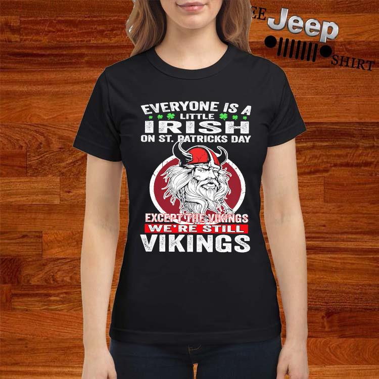 Everyone Is A Little Irish On St. Patrick's Day Except The Vikings We're Still Vikings Shirt ladies-shirt