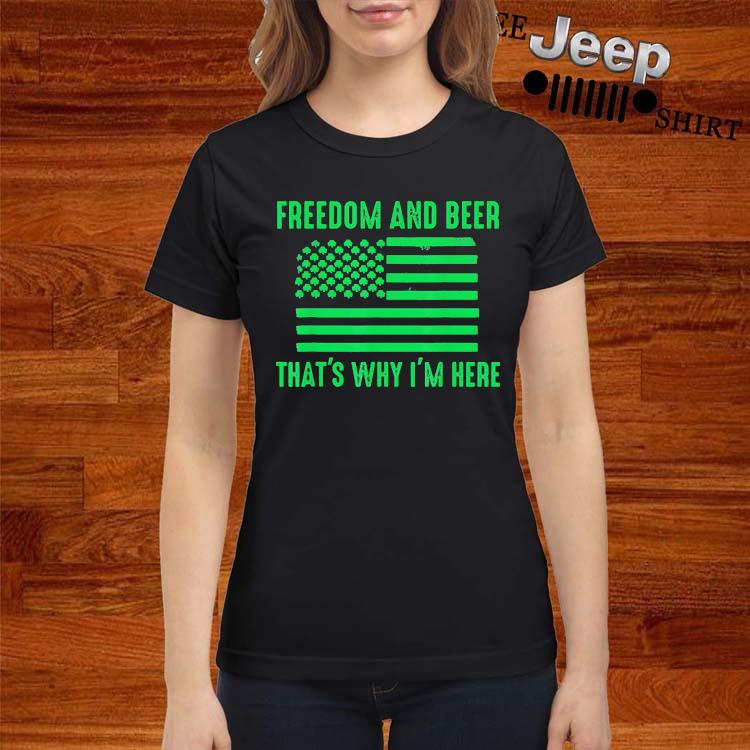 Freedom And Beer That's Why I'm Here Shirt ladies-shirt