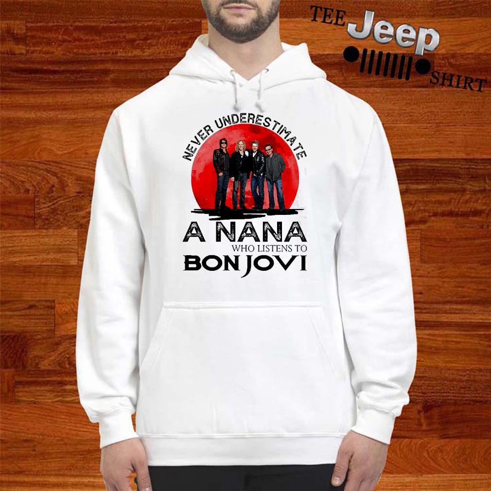 Never Underestimate A Nana Who Listens To Bon Jovi Shirt hoodie