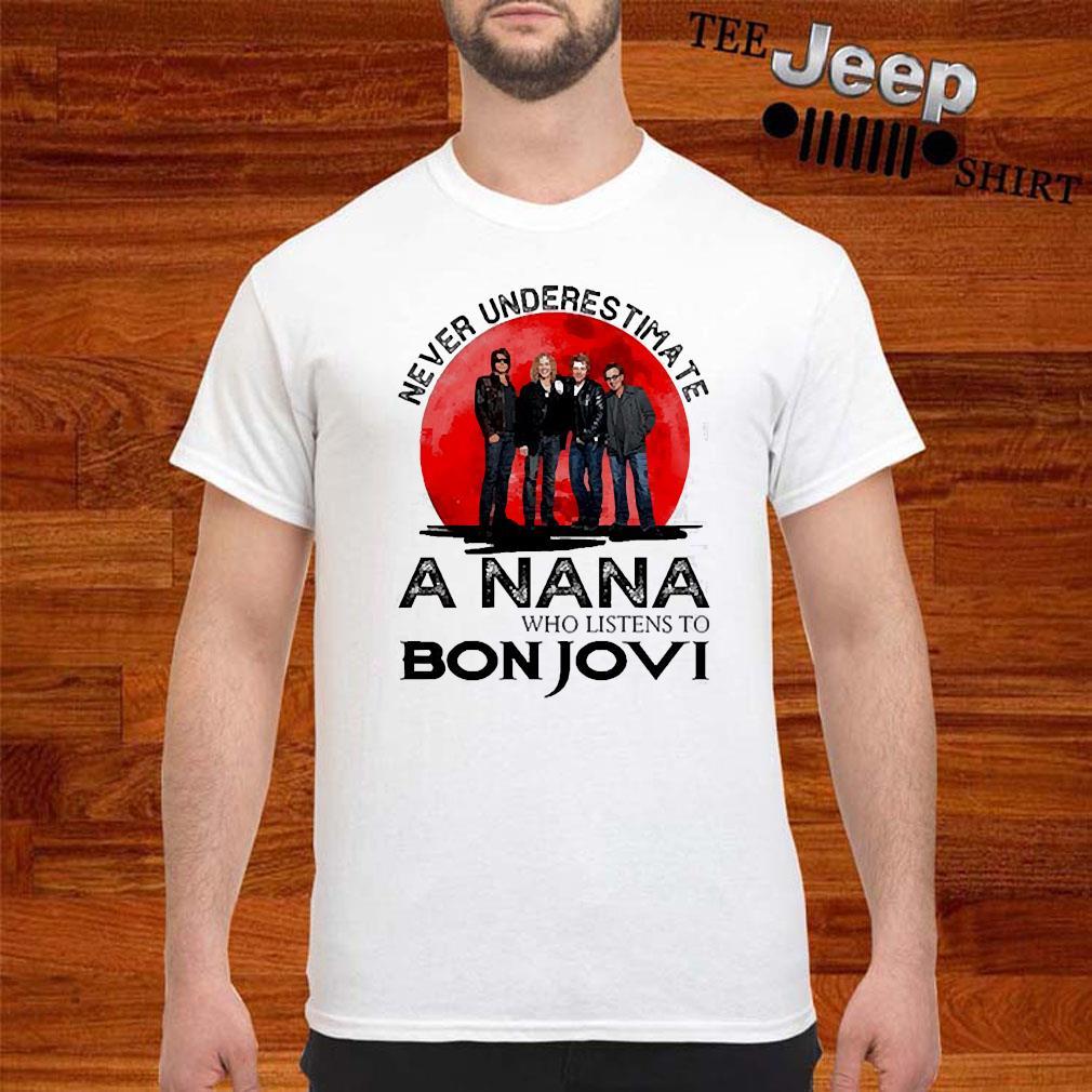 Never Underestimate A Nana Who Listens To Bon Jovi Shirt