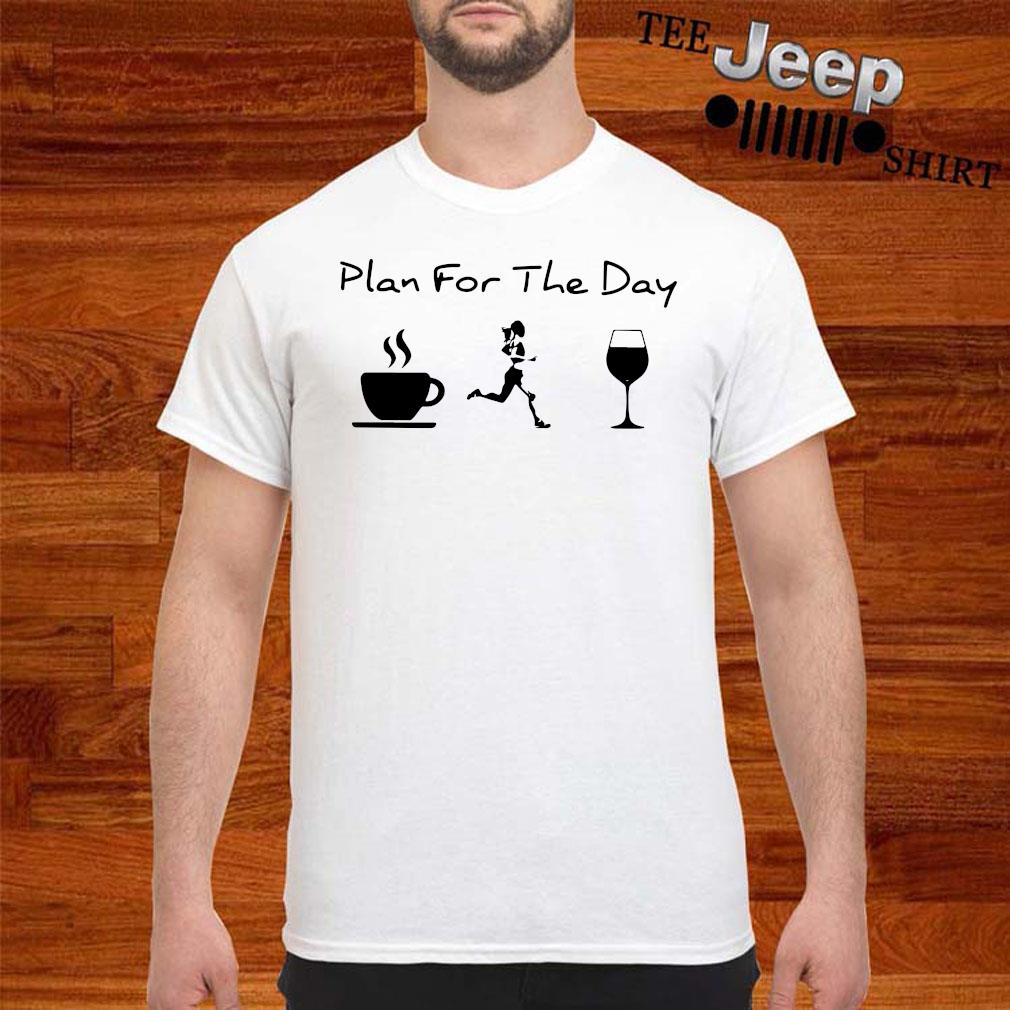 Plan For The Day Coffee Running And Wine Shirt