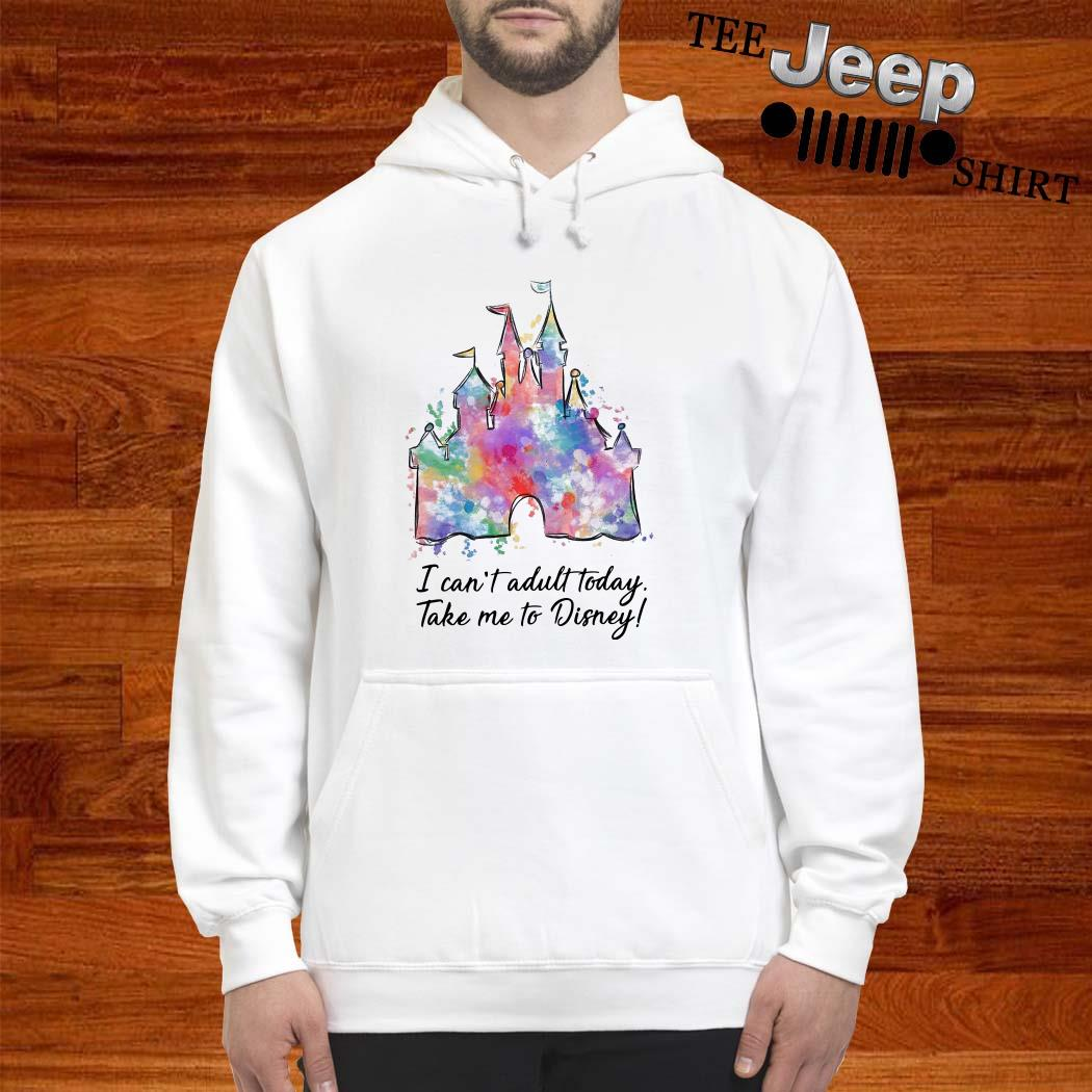 I Can't Adult Today Take Me To Disney Hoodie