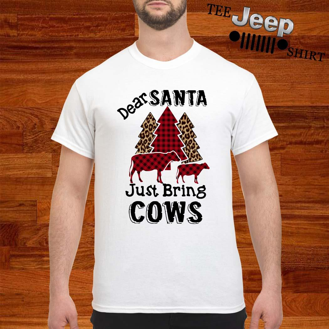 Dear Santa Just Bring Cows Shirt