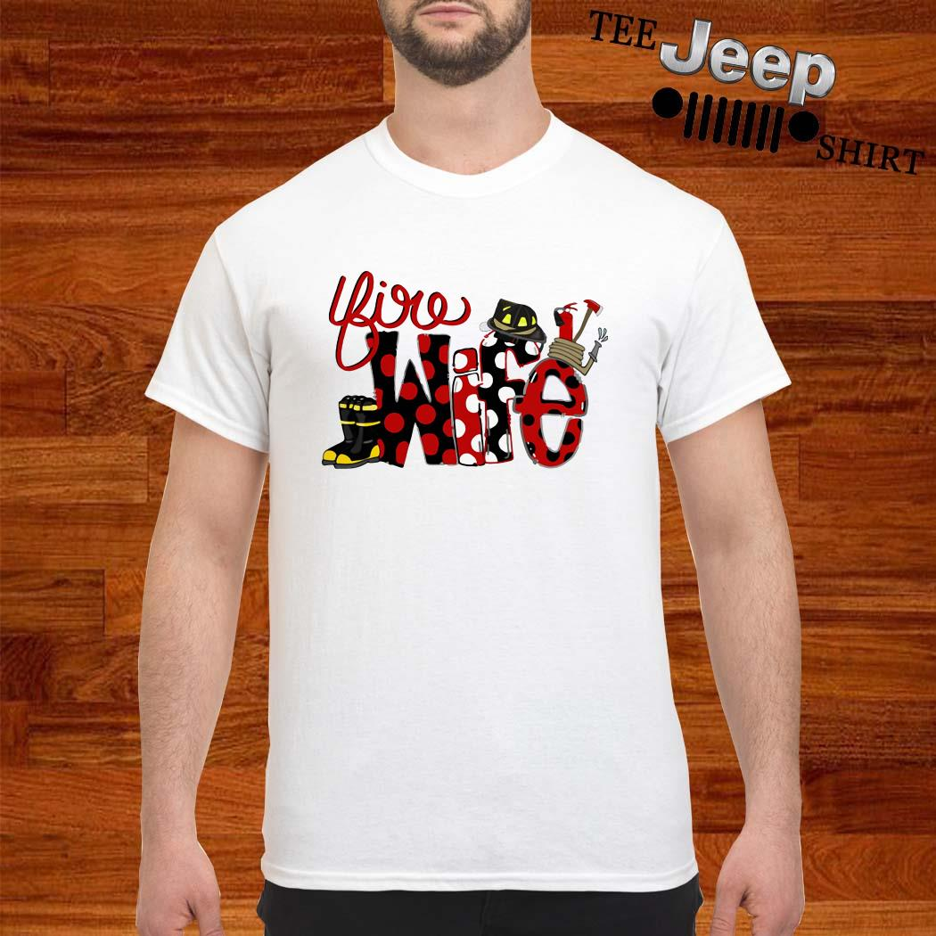 Firefighter Fire Wife Shirt