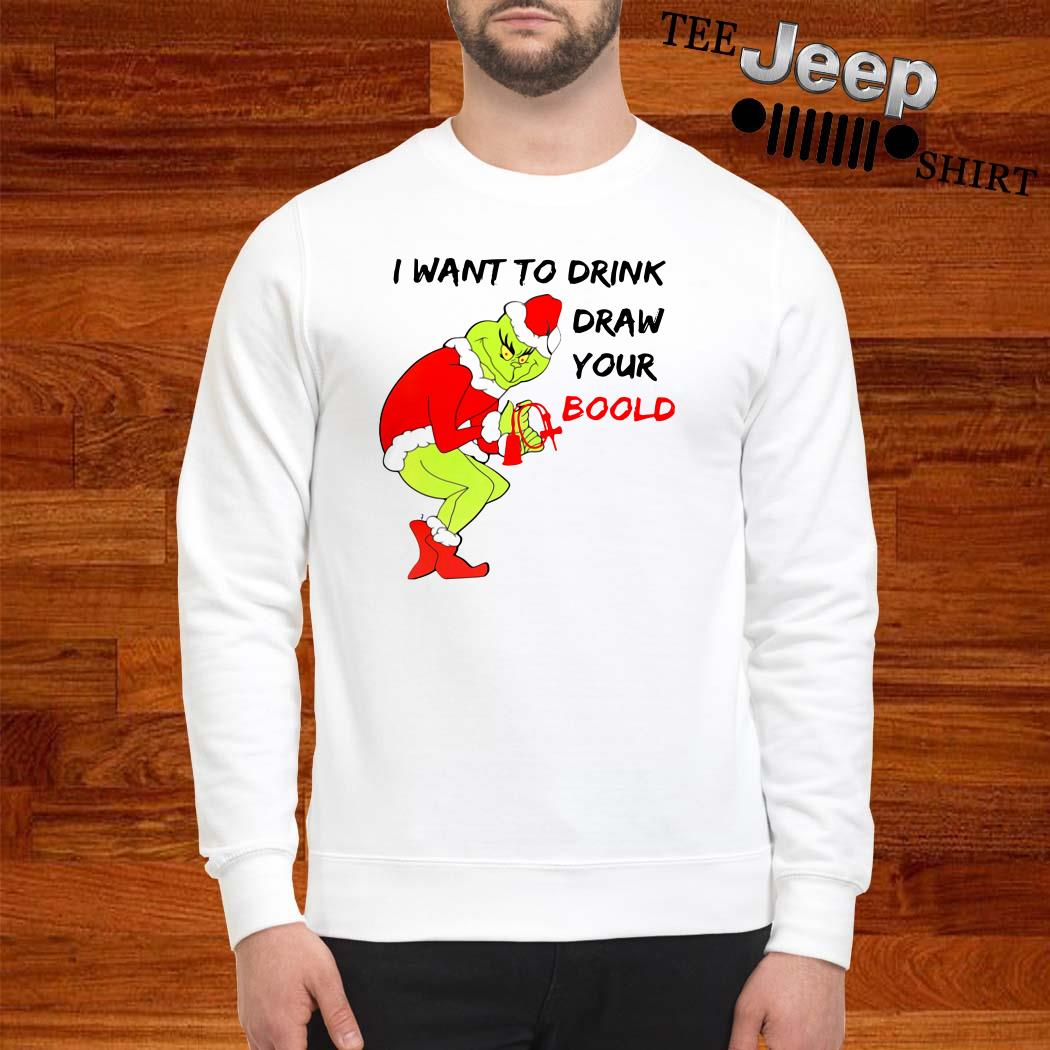 Grinch I Want To Drink Draw Your Blood Sweatshirt