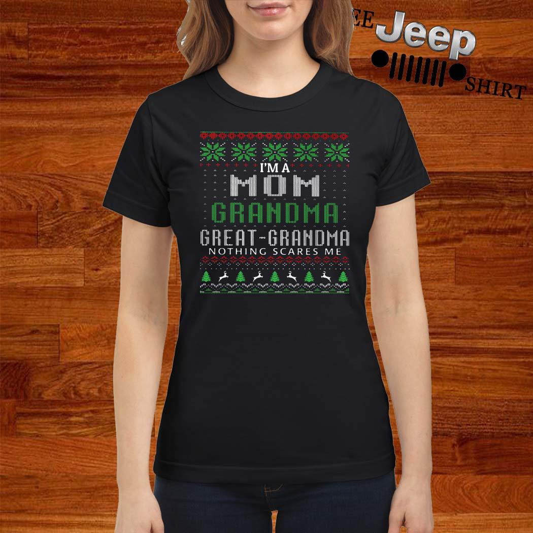 I'm A Mom Grandma Great Grandma Nothing Scares Me Ugly Christmas Ladies Shirt