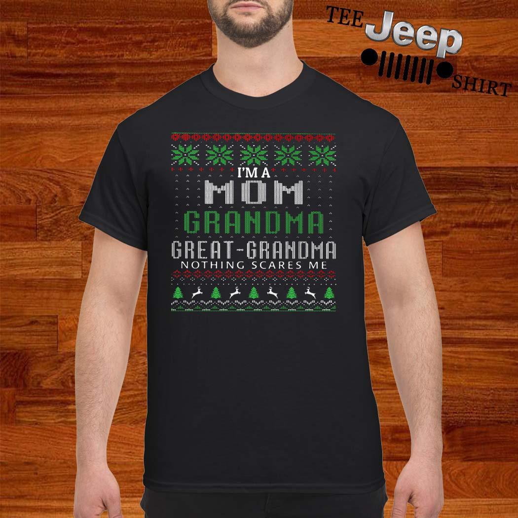 I'm A Mom Grandma Great Grandma Nothing Scares Me Ugly Christmas Shirt