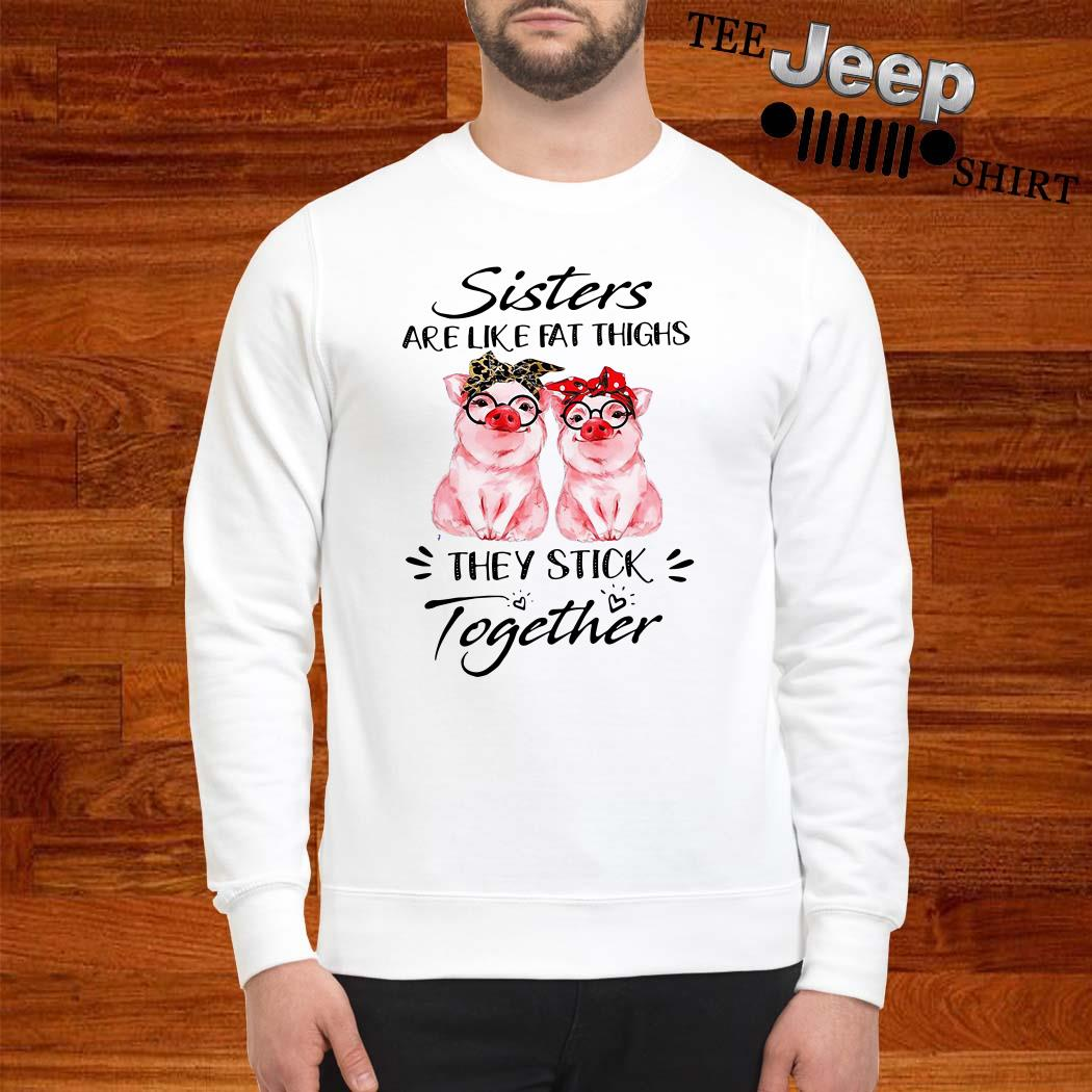 Pigs Sisters Are Like Fat Thighs They Always Stick Together Sweatshirt