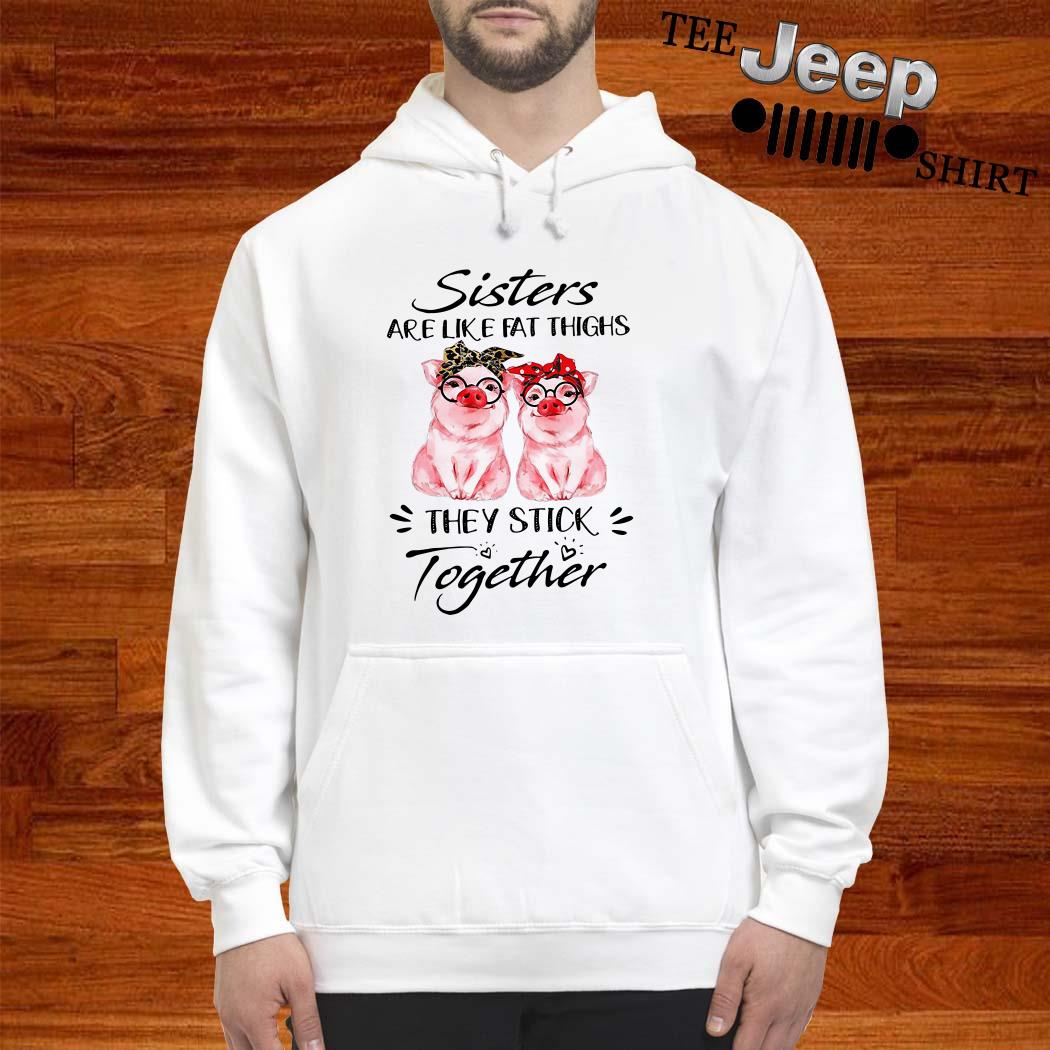 Pigs Sisters Are Like Fat Thighs They Always Stick Together Hoodie