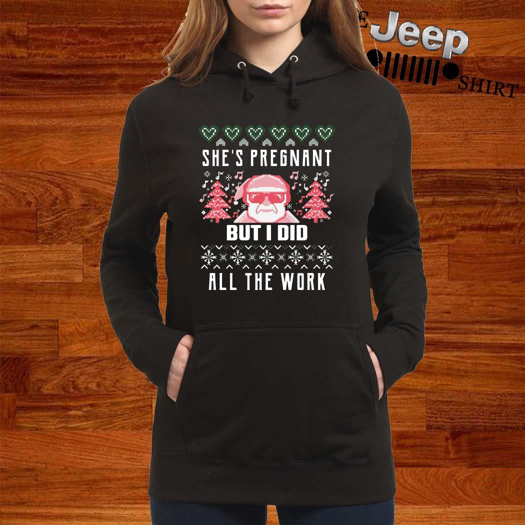 She's Pregnant But I Did All The Work Ugly Christmas Women Hoodie