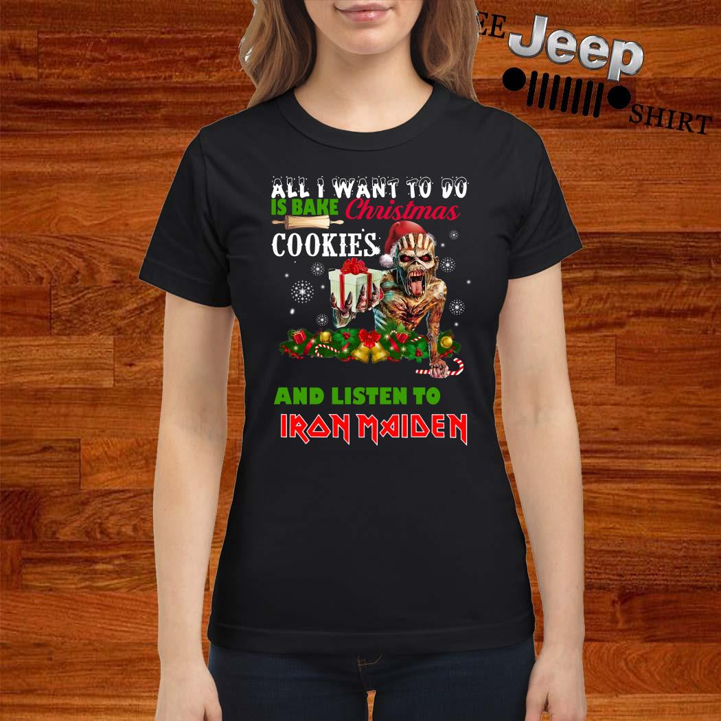 All I Want To Do Is Bake Christmas Cookies And Listen To Iron Maiden Ladies Shirt