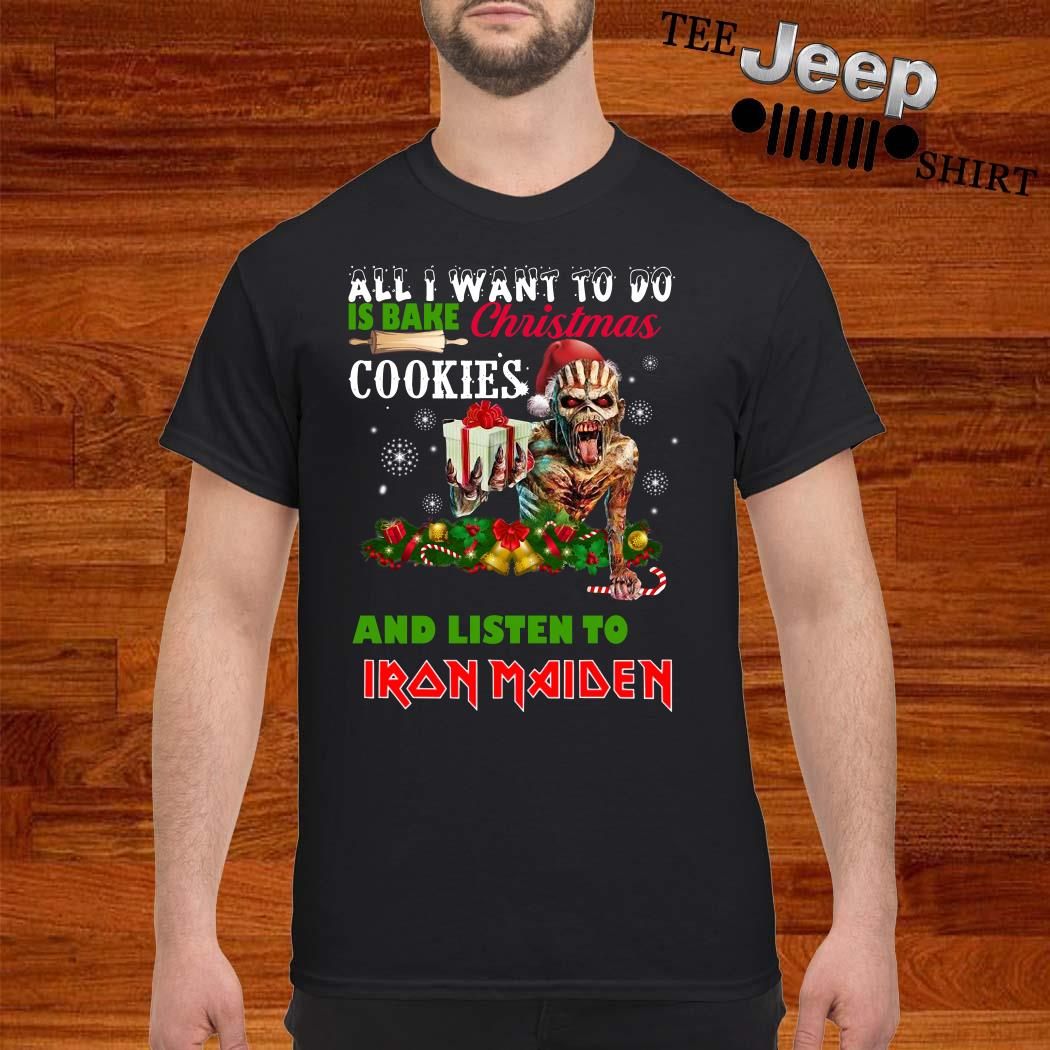 All I Want To Do Is Bake Christmas Cookies And Listen To Iron Maiden Shirt