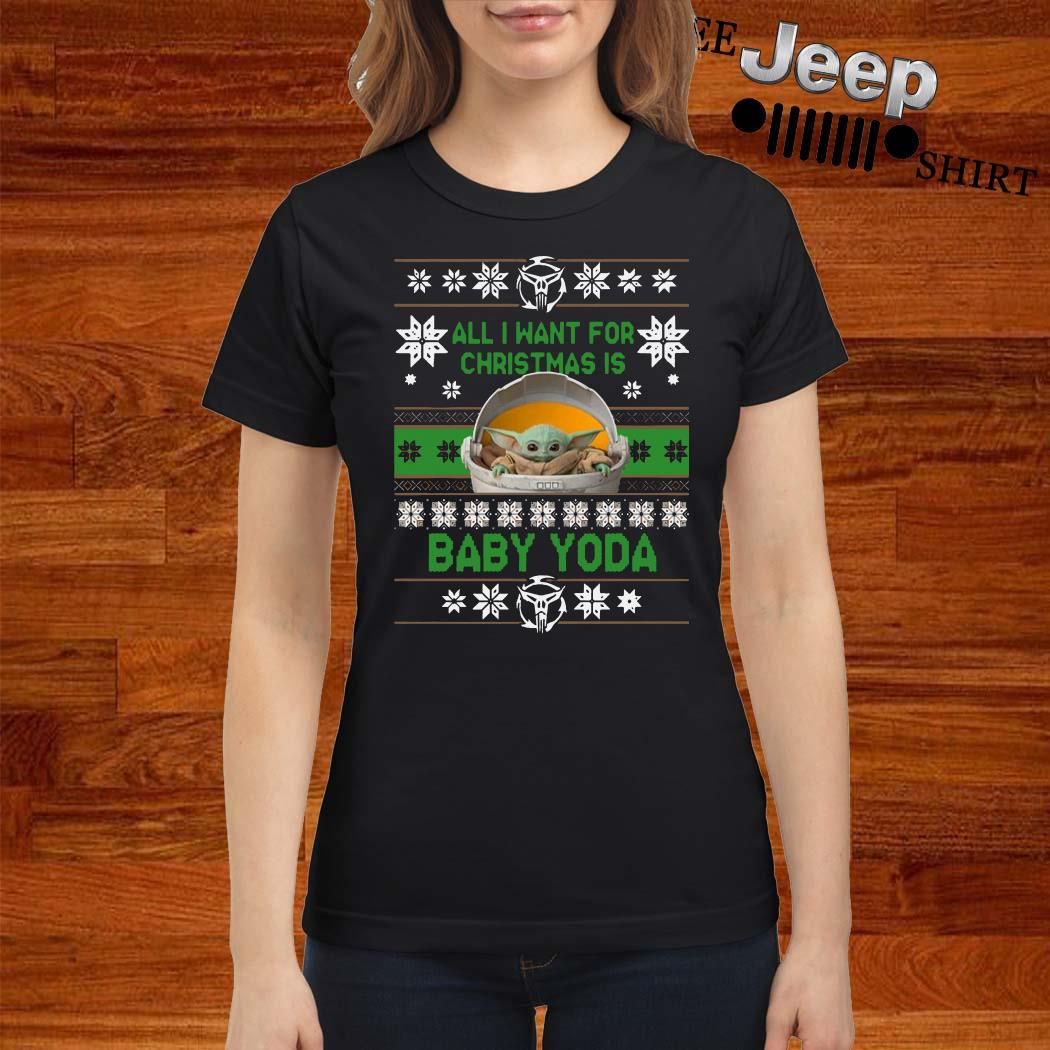All I Want For Christmas Is Baby Yoda Ugly Christmas Ladies Shirt
