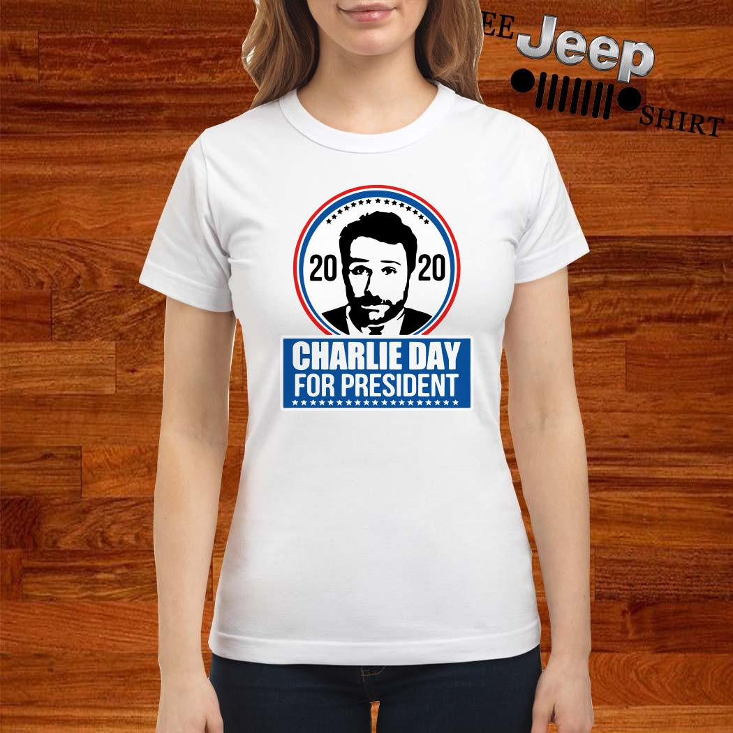 2020 Charlie Day For President Ladies Shirt