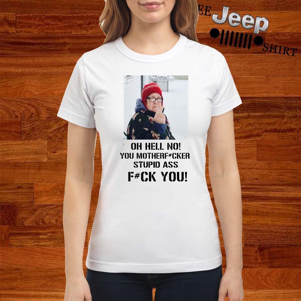 Angry Grandma Oh Hell No You Mother Fucker Stupid Ass Fuck You Ladies Shirt
