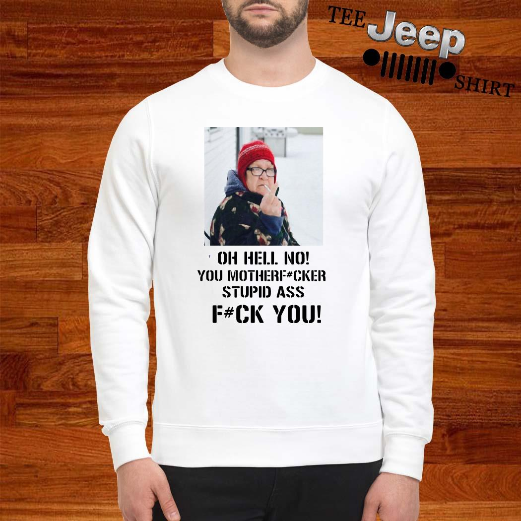 Angry Grandma Oh Hell No You Mother Fucker Stupid Ass Fuck You Sweatshirt