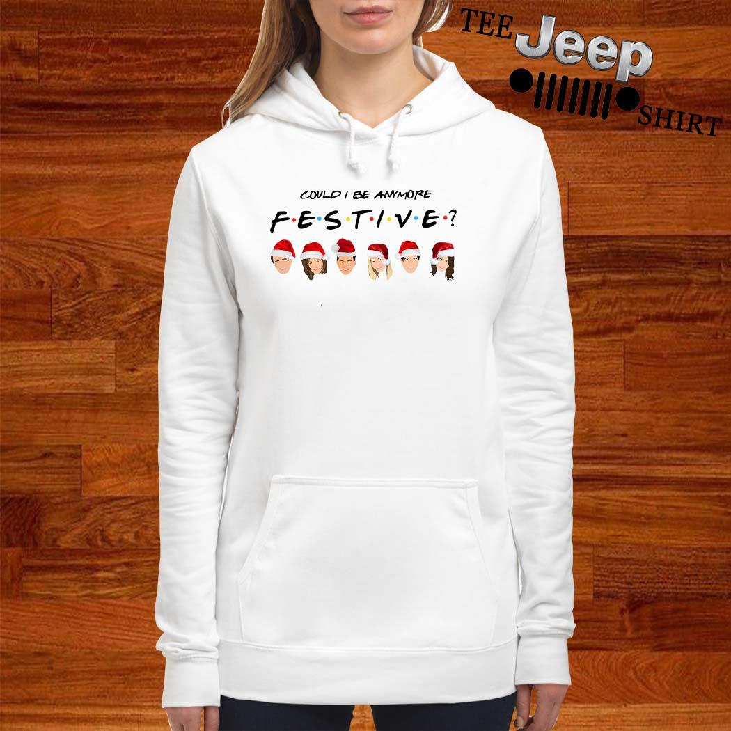 Could I Be Anymore Festive Friends Tv Show Character Santa Christmas Hoodie