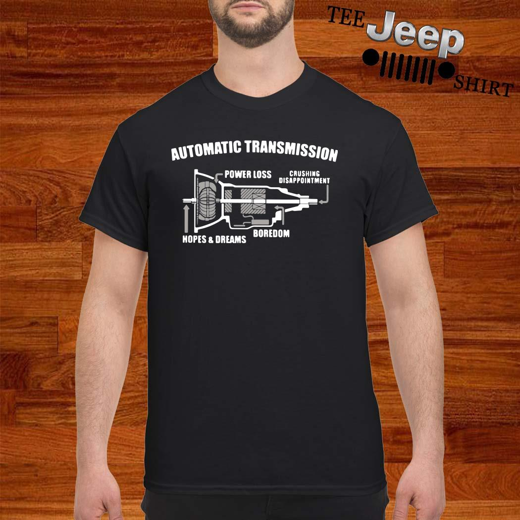 Automatic Transmission Power Loss Letdown Hopes Dreams Boredom Shirt