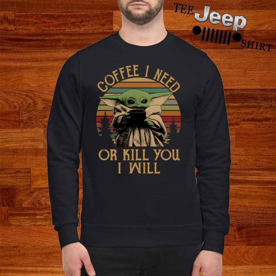 Baby Yoda Coffee I Need Or Kill You I Will Vintage Sweatshirt