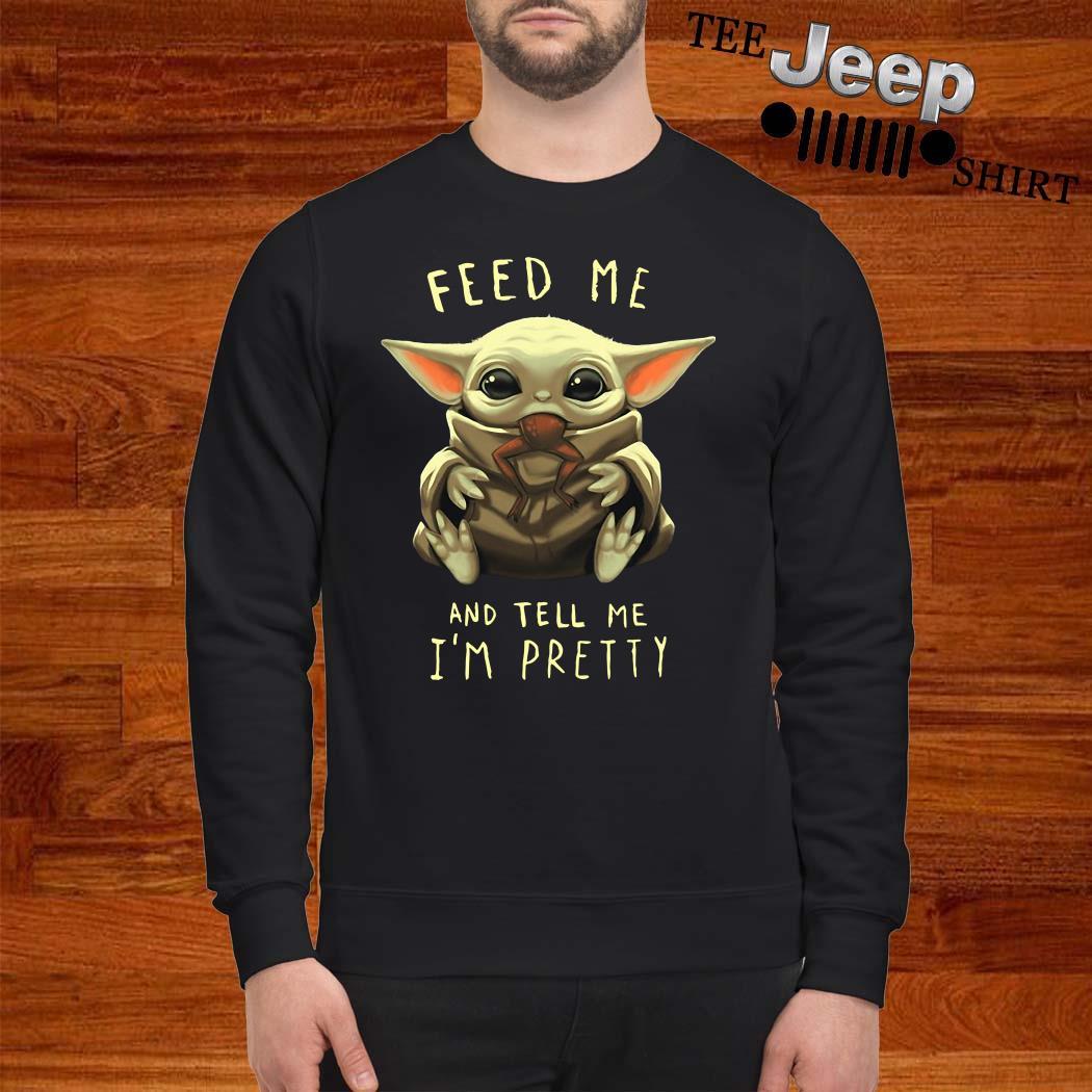 Baby Yoda Feed Me And Tell Me I'm Pretty Sweatshirt