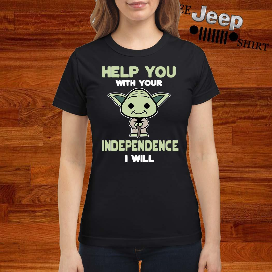 Baby Yoda Help You With Your Independence I Will Ladies Shirt