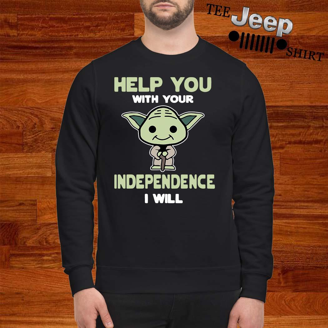 Baby Yoda Help You With Your Independence I Will Sweatshirt