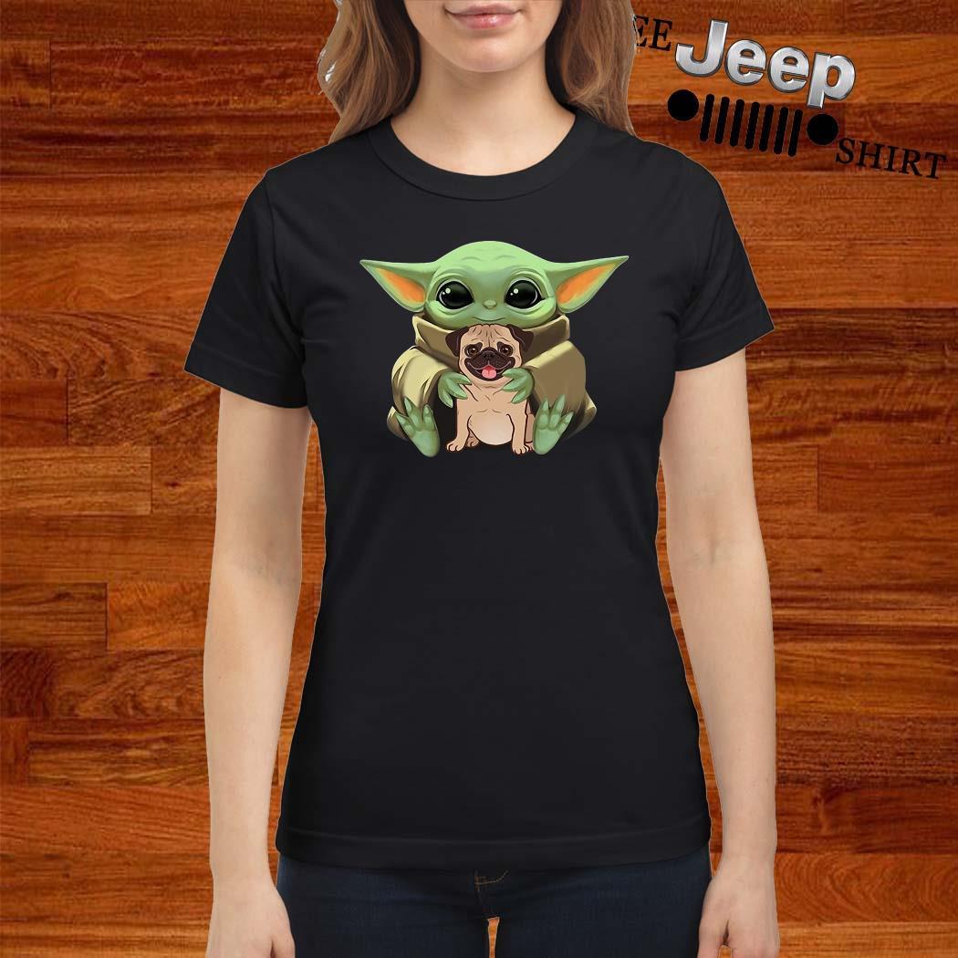 Baby Yoda Hug Pug Dog Ladies Shirt