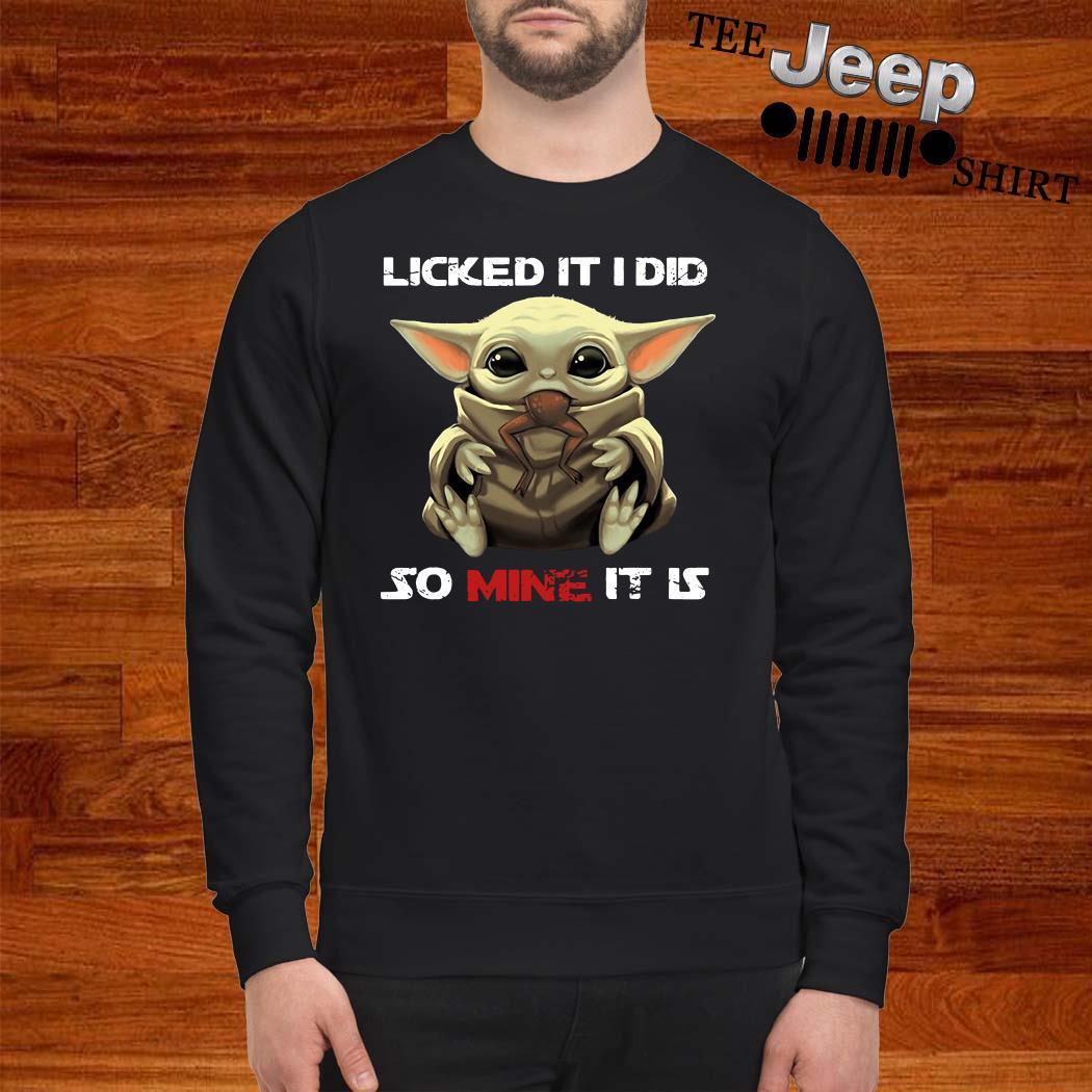 Baby Yoda Licked It I Did So Mine It Is Sweatshirt