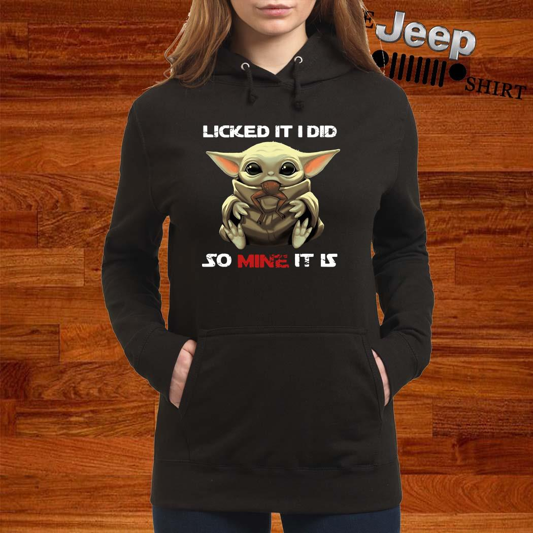 Baby Yoda Licked It I Did So Mine It Is Hoodie