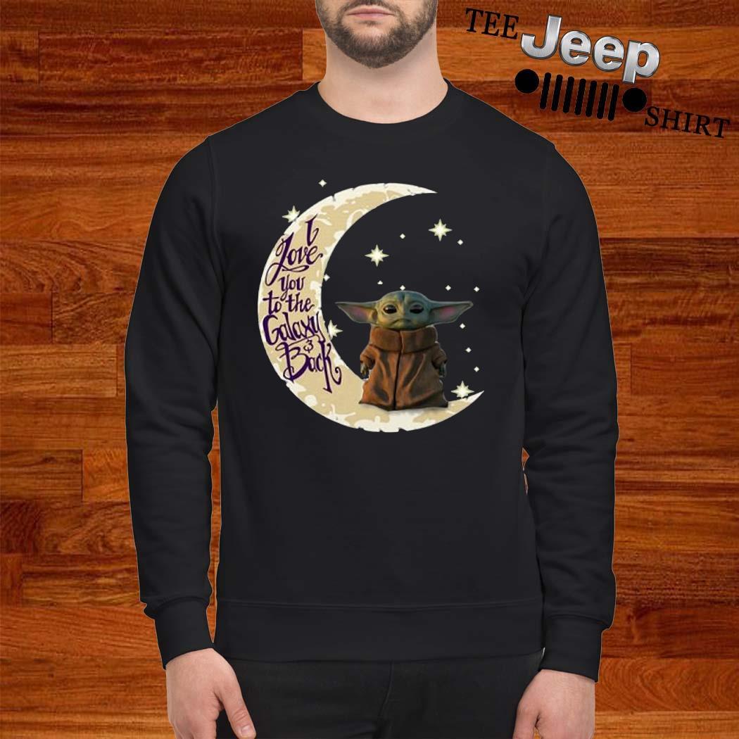 Baby Yoda I Love You To The Galaxy And Back Sweatshirt