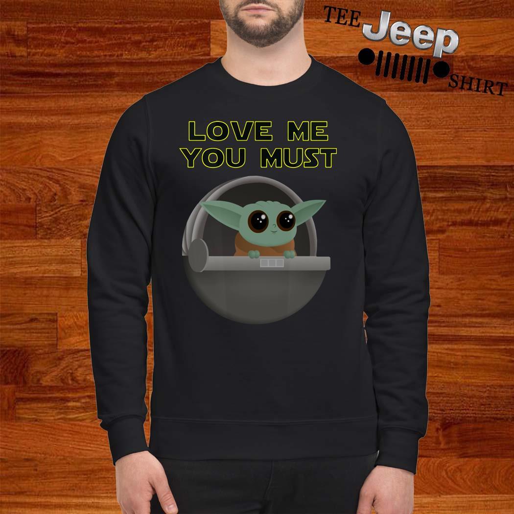 Baby Yoda The Mandalorian Love Me You Must Sweatshirt
