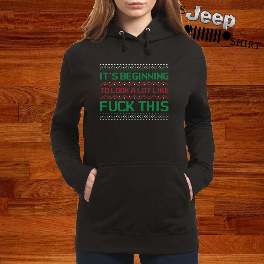 It's Beginning To Look A Lot Like Fuck This Ugly Christmas Hoodie