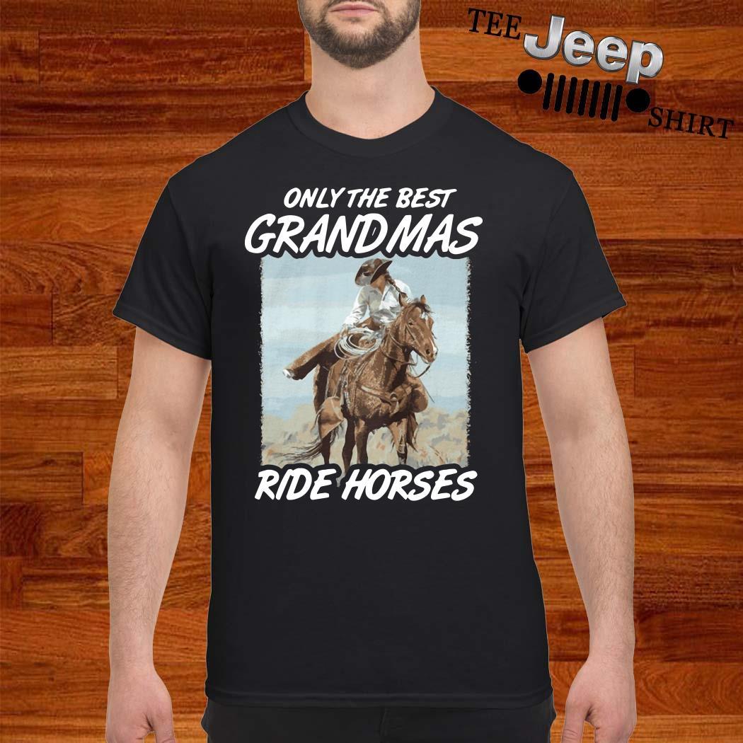 Only The Best Grandmas Ride Horses Shirt