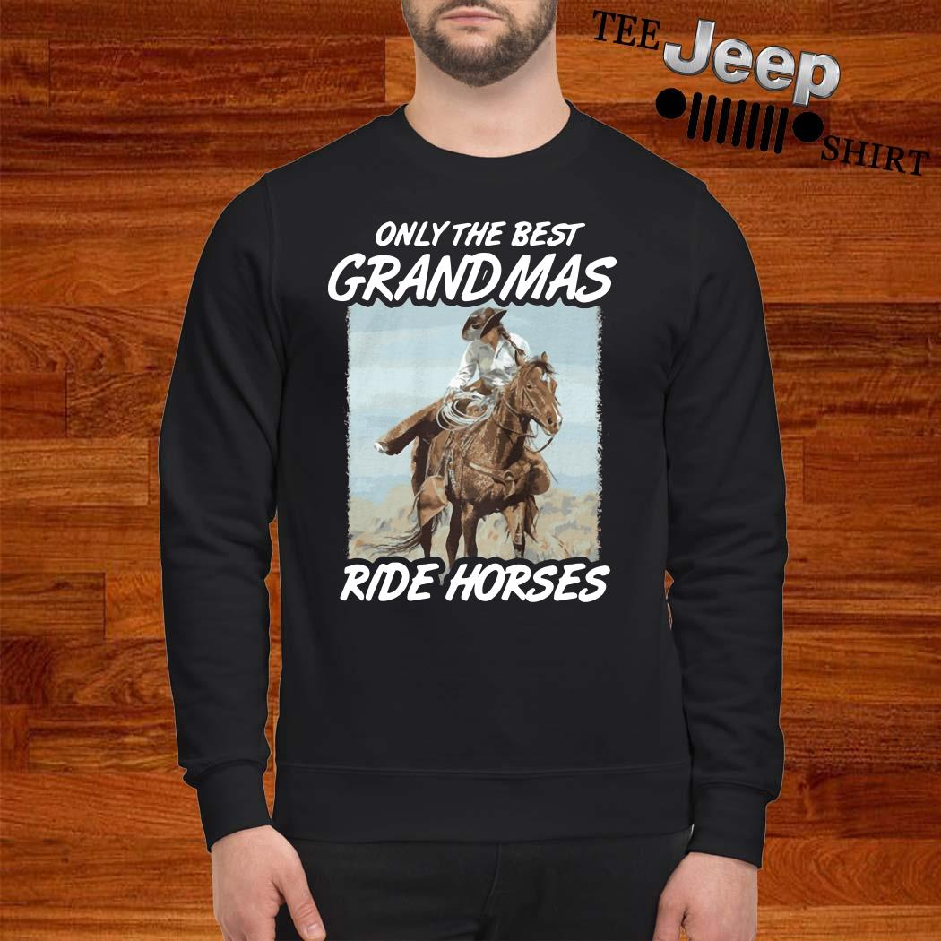 Only The Best Grandmas Ride Horses Sweatshirt