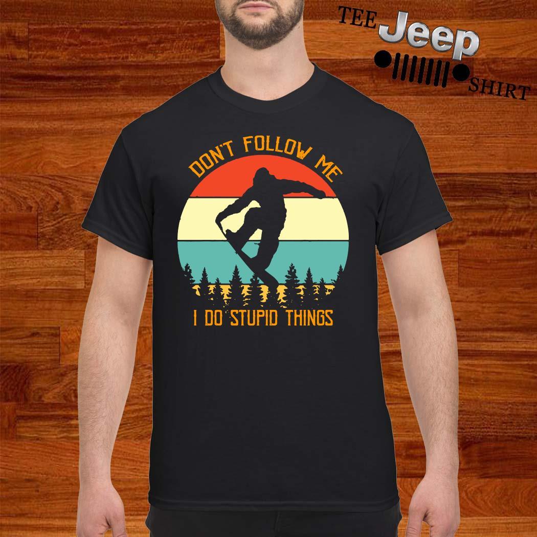 Bigfoot Snowboarding Don't Follow Me I Do Stupid Things Vintage Shirt