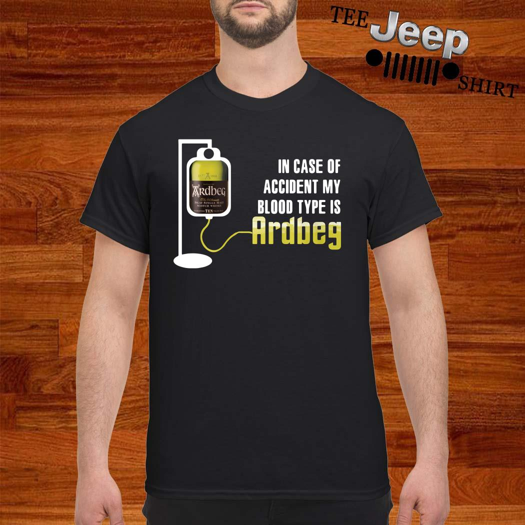 In Case If Accident My Blood Type Is Ardbeg Shirt