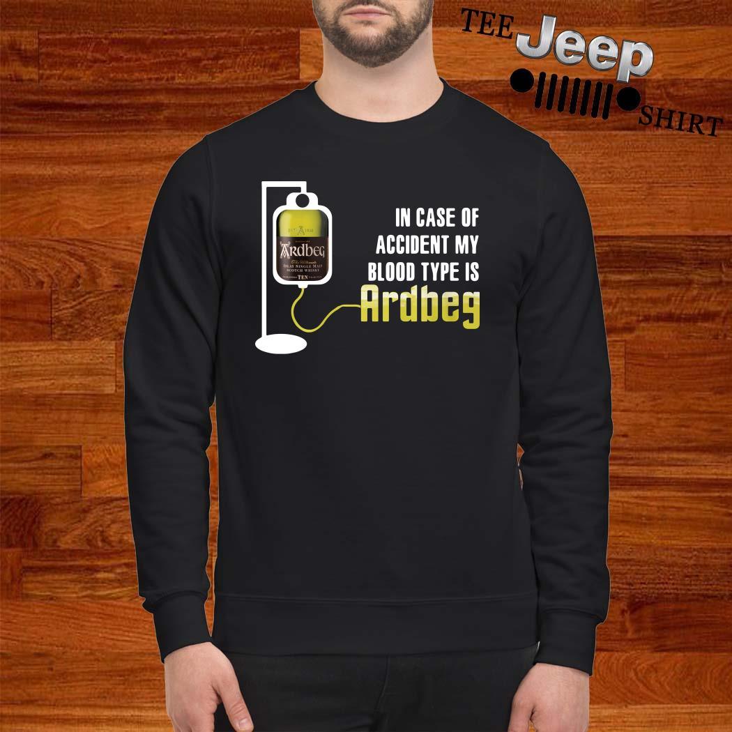 In Case If Accident My Blood Type Is Ardbeg Sweatshirt