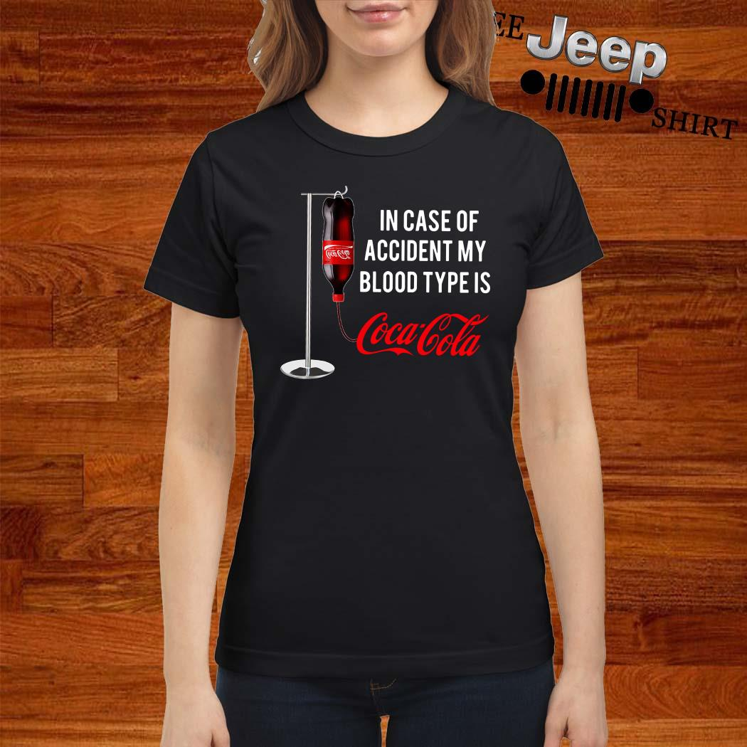In Case Of Accident My Blood Type Is Coca Cola Ladies Shirt