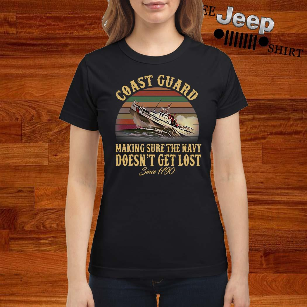 Coast Guard Making Sure The Navy Doesn't Get Lost Since 1790 Vintage Ladies Shirt