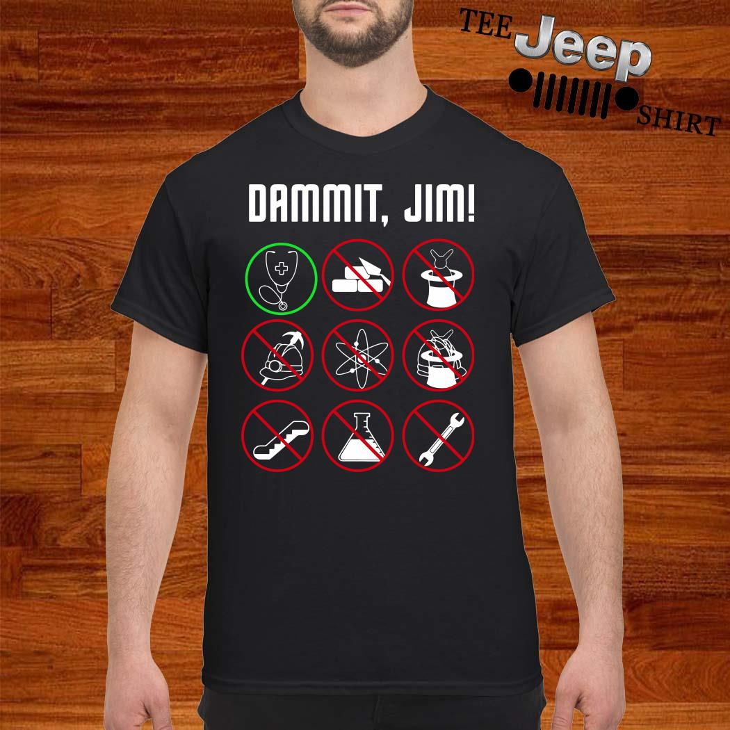 Dammit Jim I'm A Doctor Star Trek Shirt