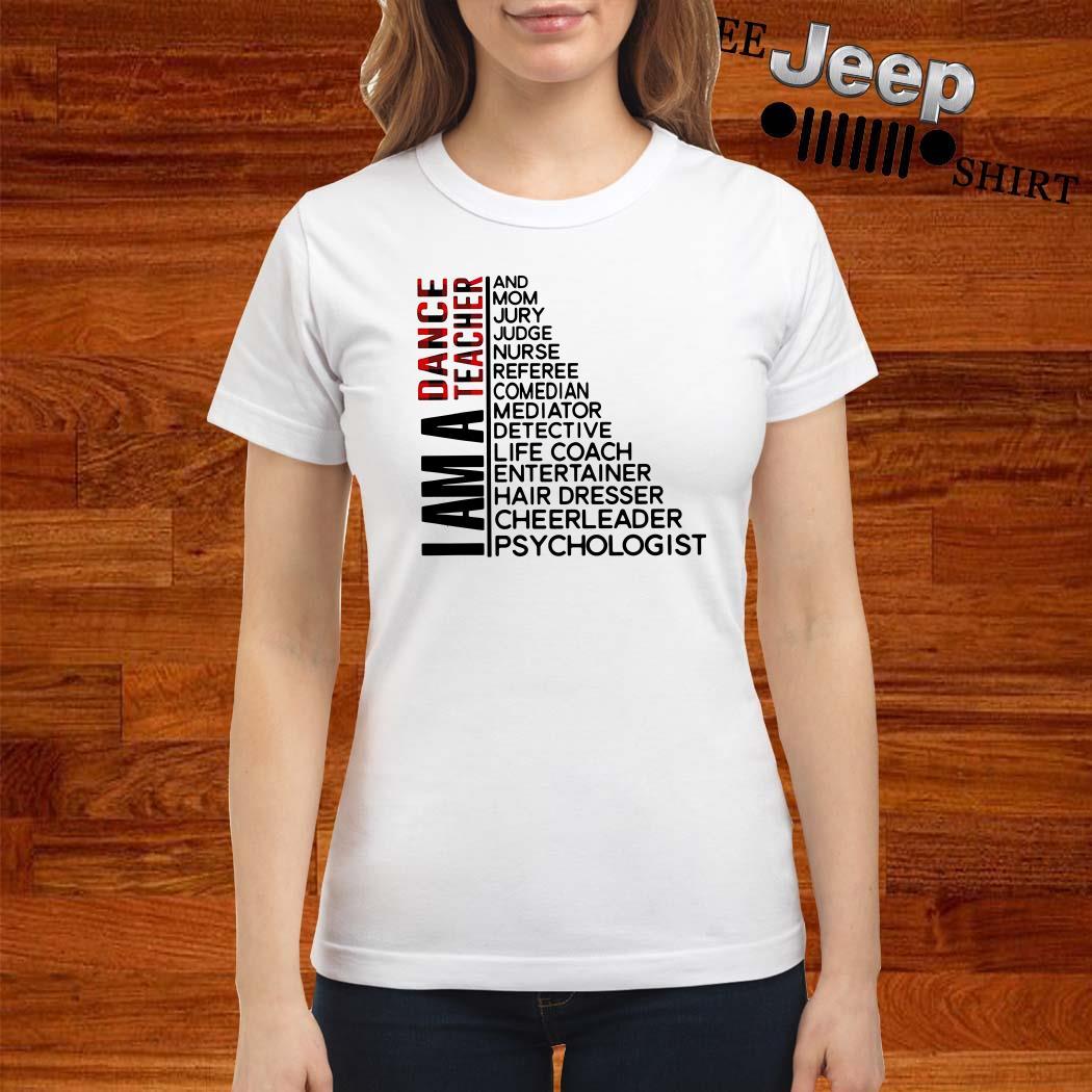 I Am A Dance Teacher And Mom Jury Judge Nurse Referee Comedian Ladies Shirt