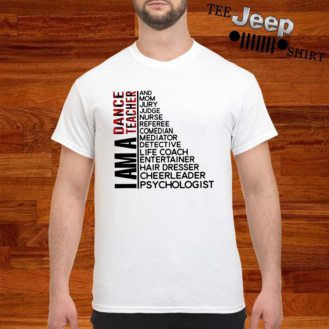 I Am A Dance Teacher And Mom Jury Judge Nurse Referee Comedian Shirt