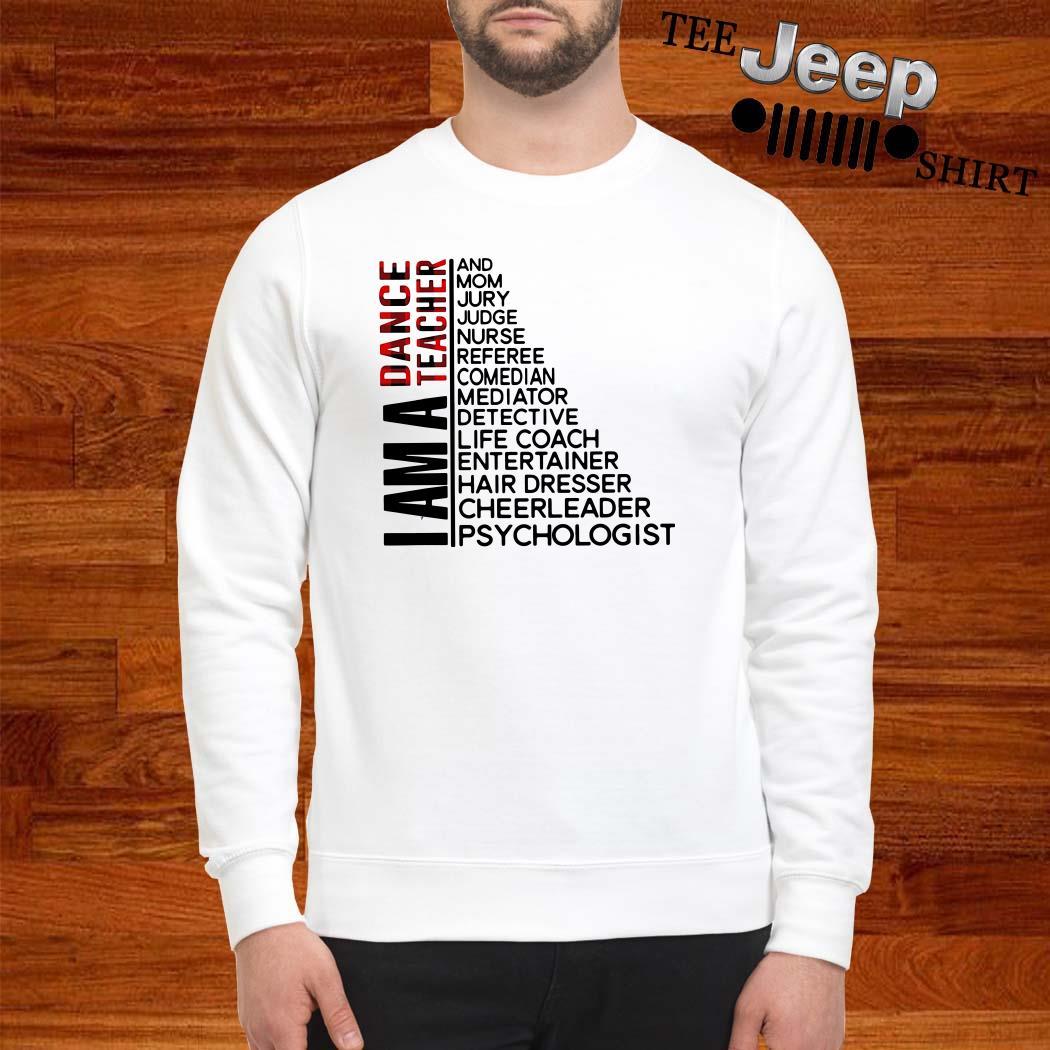 I Am A Dance Teacher And Mom Jury Judge Nurse Referee Comedian Sweatshirt