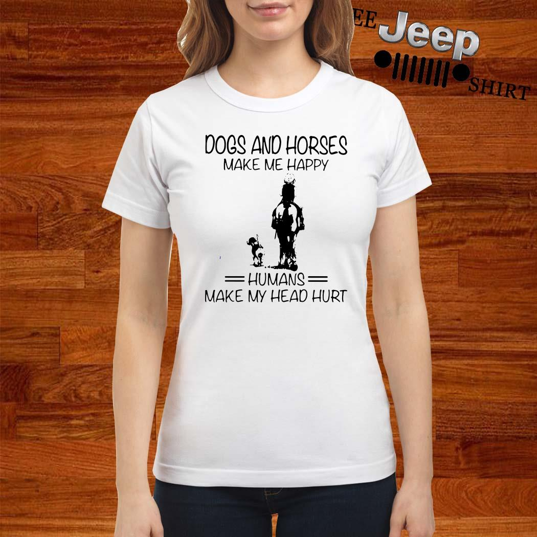 Dogs And Horses Make Me Happy Humans Make My Head Hurt Ladies Shirt