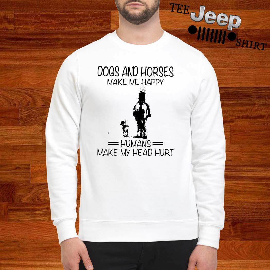 Dogs And Horses Make Me Happy Humans Make My Head Hurt Sweatshirt