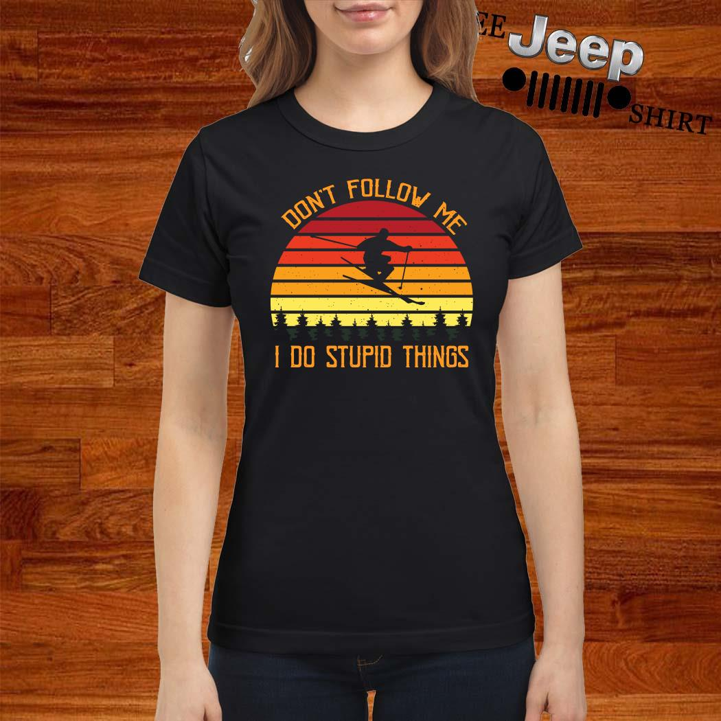 Don't Follow Me I Do Stupid Things Vintage Ladies Shirt