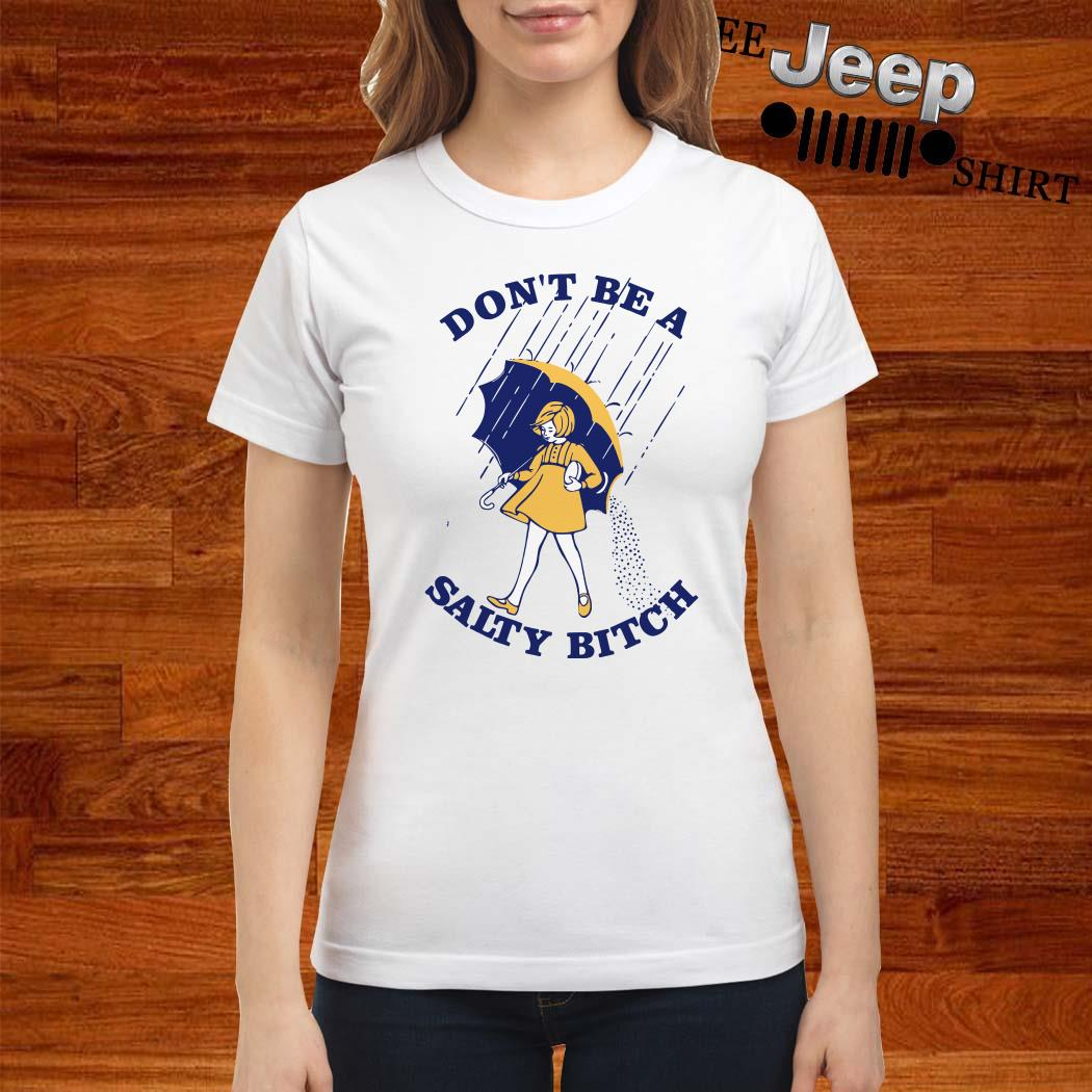 Don't Be A Salty Bitch Ladies Shirt